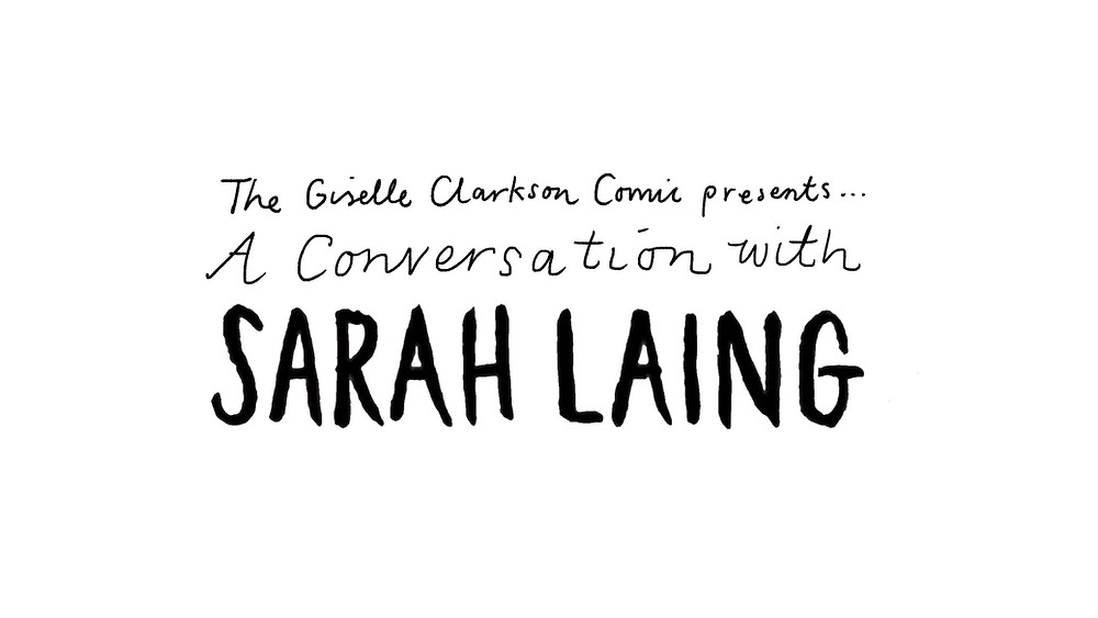 THE GISELLE CLARKSON COMIC PRESENTS A CONVERSATION WITH SARAH LAING