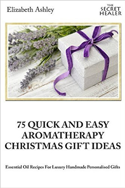 Christmas gifts - 75 quick and easy aromatherapy ideas
