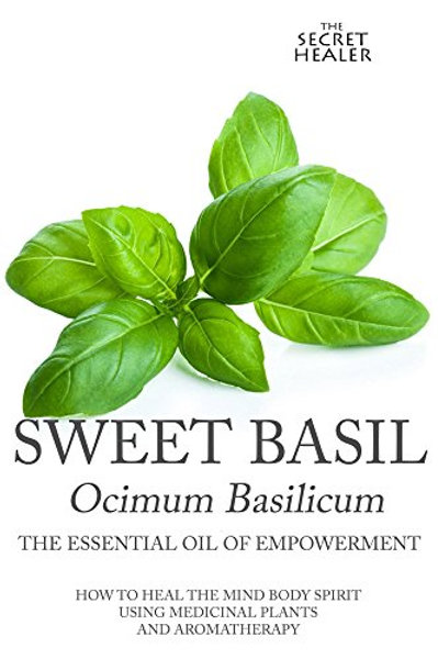 Sweet basil - The oil of empowerment