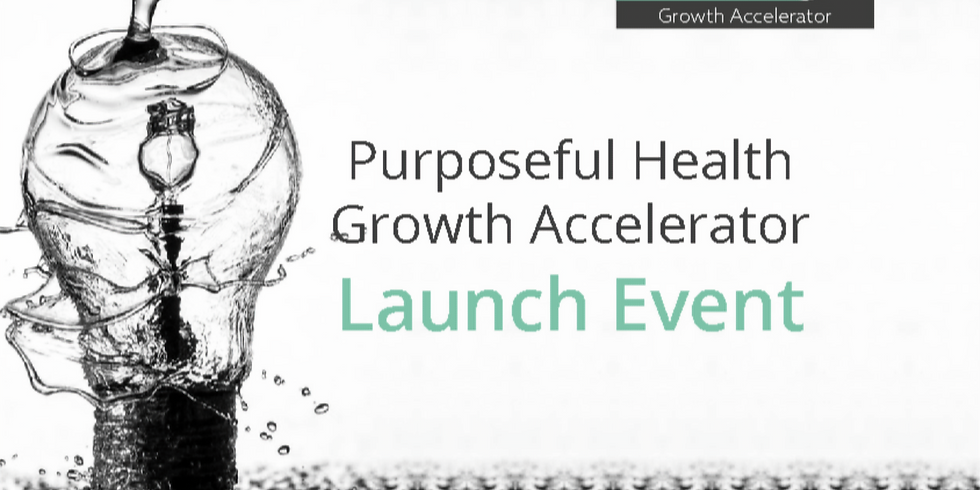 Launch Event: Purposeful Health Growth Accelerator