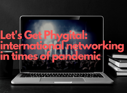 Let's Get Phygital: international networking in times of pandemic