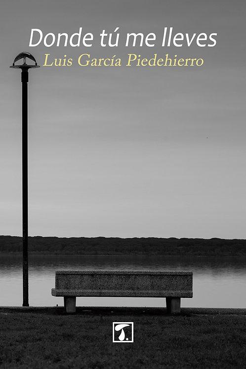 DONDE TÚ ME LLEVES (Luis García Piedehierro)