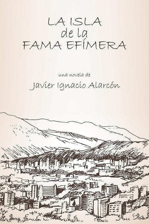 LA ISLA DE LA FAMA EFÍMERA (Javier Ignacio Alarcón)