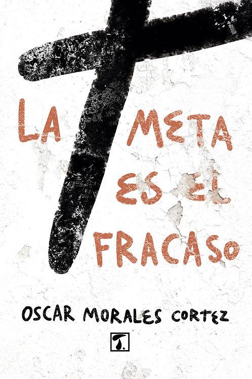 LA META ES EL FRACASO (Oscar Morales)