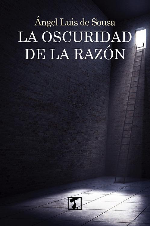 LA OSCURIDAD DE LA RAZÓN (Ángel Luis de Sousa)