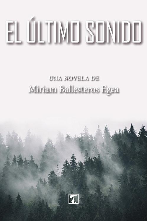 EL ÚLTIMO SONIDO (Miriam Ballesteros)