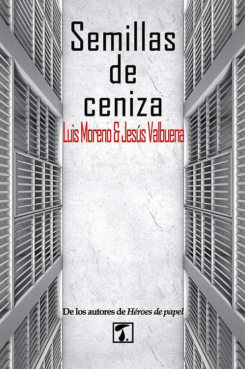 SEMILLAS DE CENIZA (Luis Moreno & Jesús Valbuena)