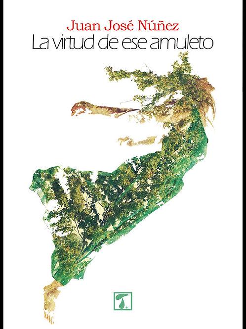 LA VIRTUD DE ESE AMULETO (Juan José Núñez)