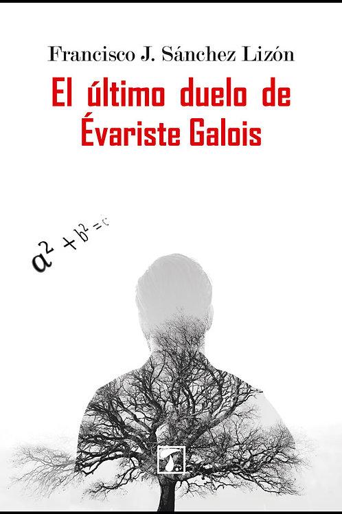 EL ÚLTIMO DUELO DE ÉVARISTE GALOIS (Sánchez Lizón)