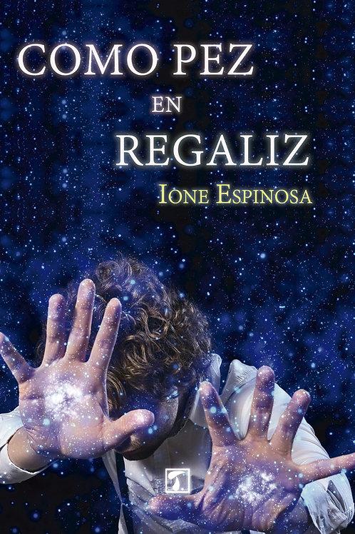 COMO PEZ EN REGALIZ (Ione Espinosa)