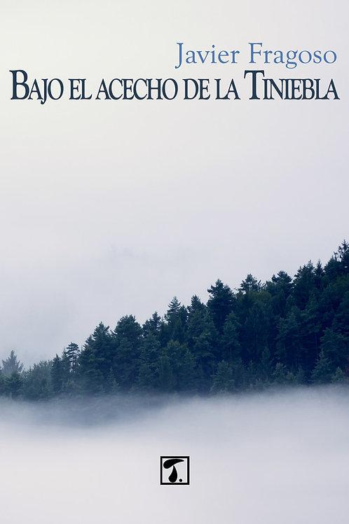 BAJO EL ACECHO DE LA TINIEBLA (Javier Fragoso)