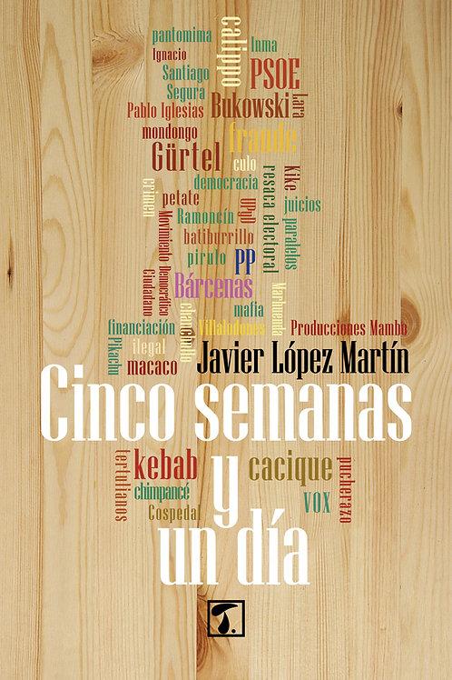 CINCO SEMANAS Y UN DÍA (Javier López Martín)