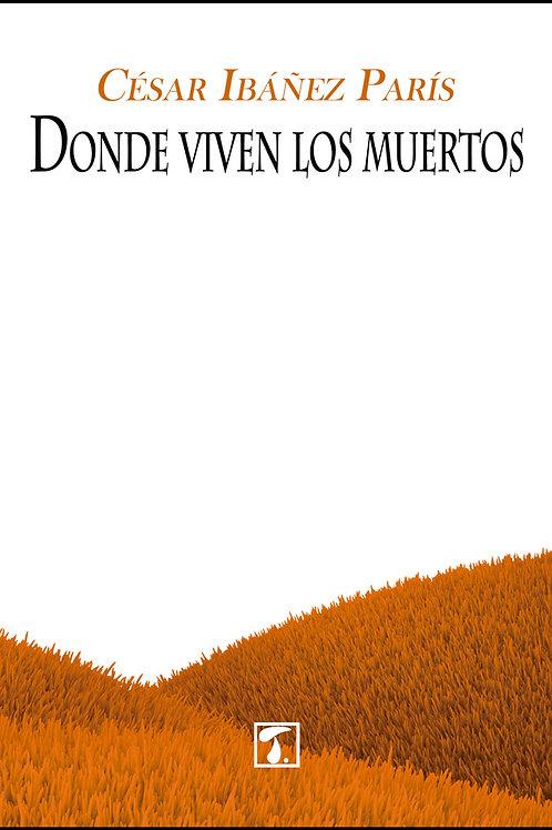 DONDE VIVEN LOS MUERTOS (César Ibáñez París)