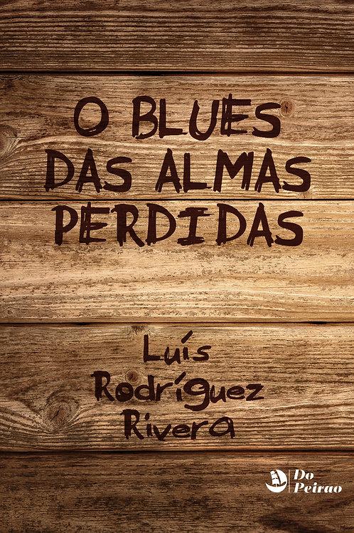 O BLUES DAS ALMAS PERDIDAS (Luís Rguez. Rivera)