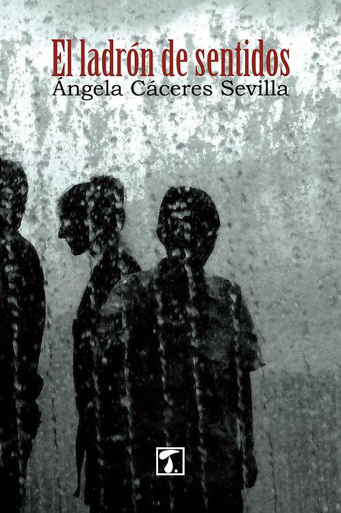 EL LADRÓN DE SENTIDOS (Ángela Cáceres Sevilla)