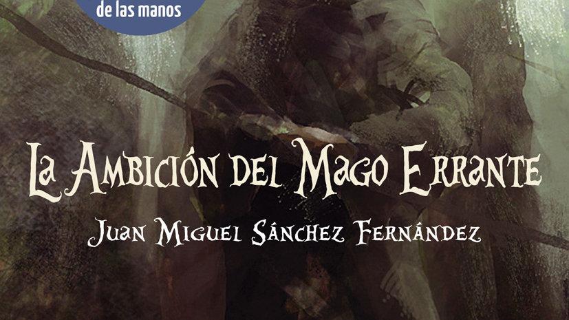 LA AMBICIÓN DEL MAGO ERRANTE (J.M. Sánchez Fernández)