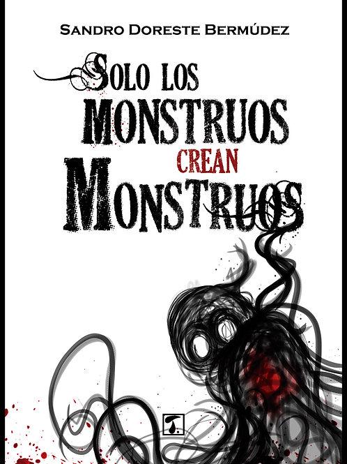 SOLO LOS MONSTRUOS CREAN MONSTRUOS (Sandro Doreste)