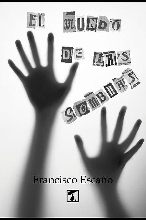 EL MUNDO DE LAS SOMBRAS (Francisco Escaño)