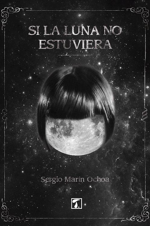 SI LA LUNA NO ESTUVIERA (Sergio Marín)