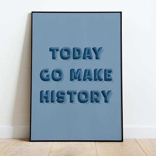 Today Go Make History