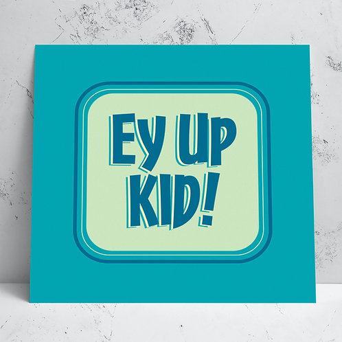 Ey Up Kid Card