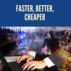 Faster, Better, Cheaper