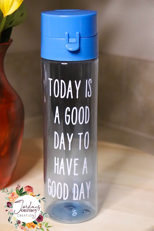"""Today Is A Good Day To Have A Good Day"" Water Bottle"