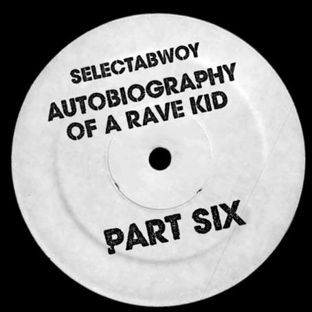 Autobiography Of A Rave Kid Part VI (2021)