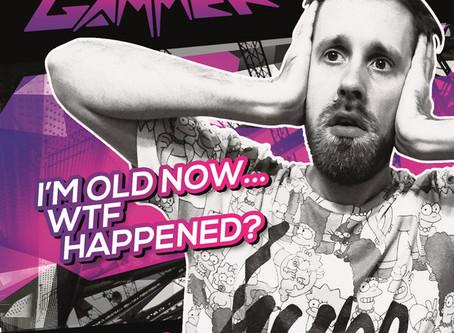 Gammer - I'm Old Now... WTF Happened? (2015)