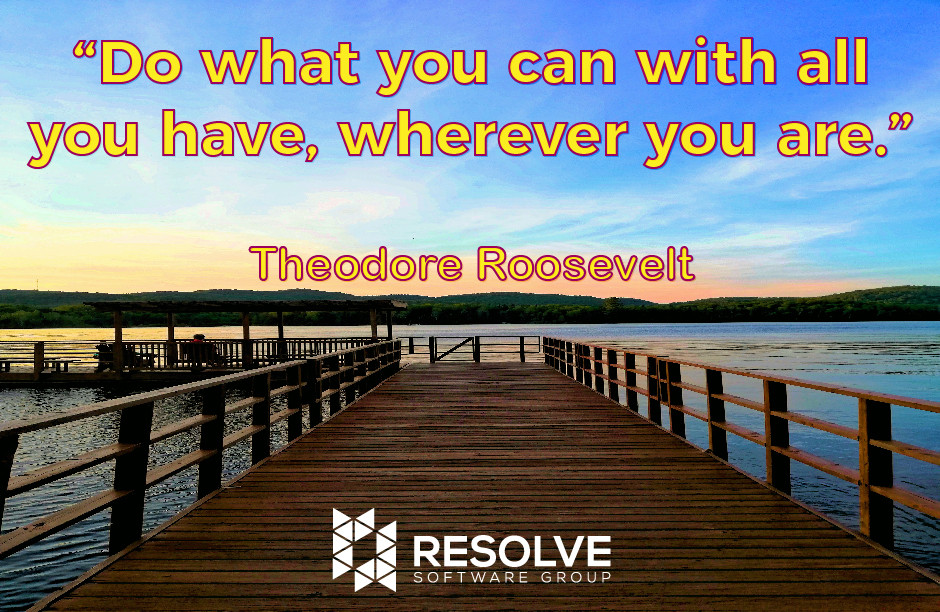 Quote of The Week - Do What you can with all you have, wherever you are - Theordore Roosevelt