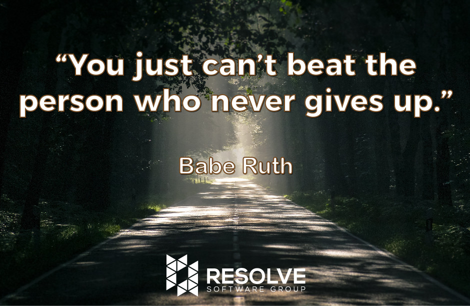 """You just can't beat the person who never gives up"" - Babe Ruth"