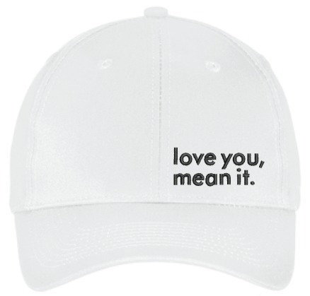 LOVE YOU, MEAN IT. HAT