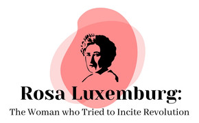 Rosa Luxemburg: The Woman who Tried to Incite Revolution
