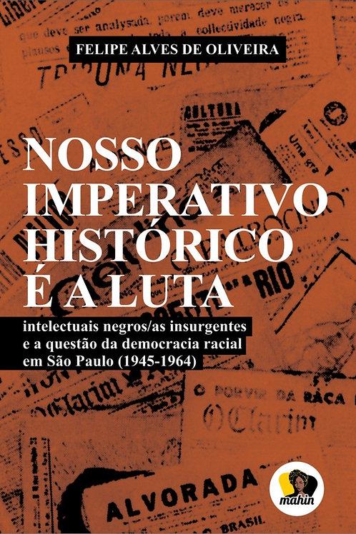 Nosso imperativo histórico é a luta: intelectuais negros... - Felipe de Oliveira