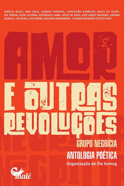 Amor e outras revoluções. Grupo Negrícia: antologia poética