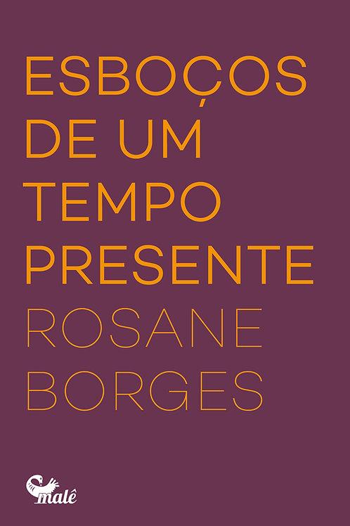 Esboços de um tempo presente | Rosane Borges