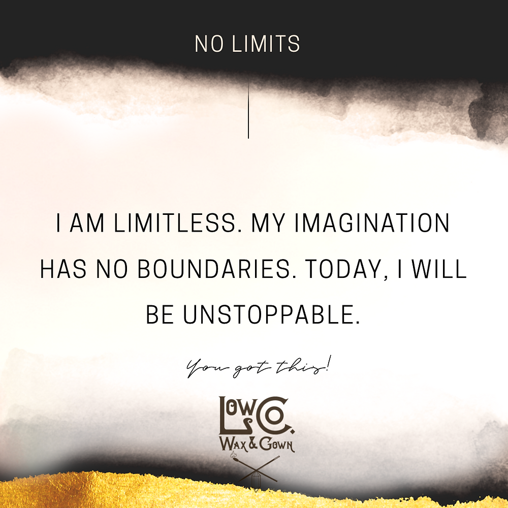 Affirmation to combat Limited Thinking - I am limitless. My imagination has no boundaries. Today, I will be unstoppable.