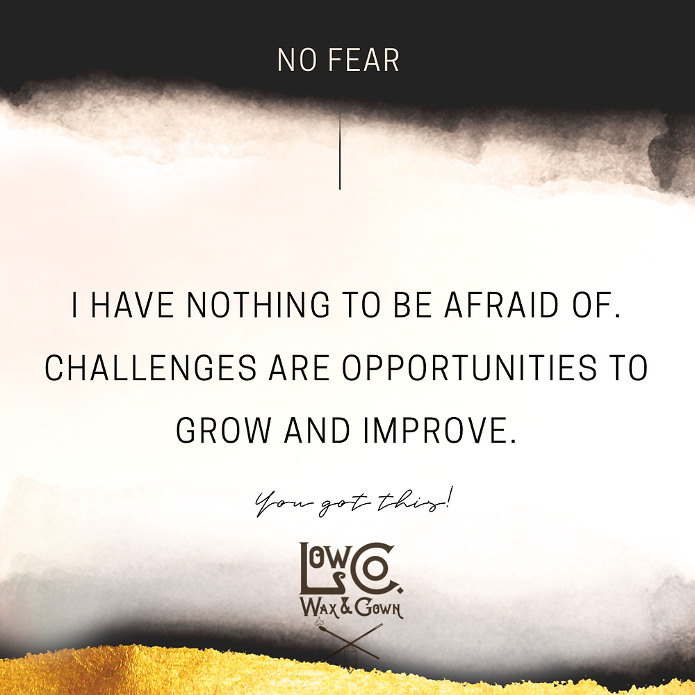 Affirmation to combat fear - I have nothing to be afraid of. Challenges are opportunities to grow and improve.