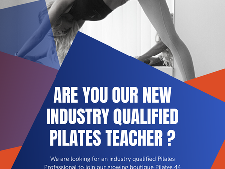 ARE YOU OUR NEW INDUSTRY QUALIFIED PILATES TEACHER?