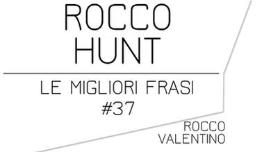 ROCCO HUNT: Le migliori frasi