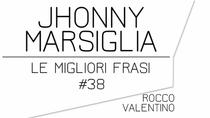 JOHNNY MARSIGLIA: Le migliori frasi