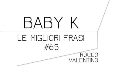 BABY K: Le migliori frasi