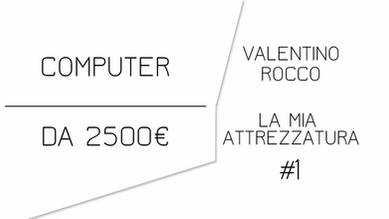 IL MIO COMPUTER DA 2500€