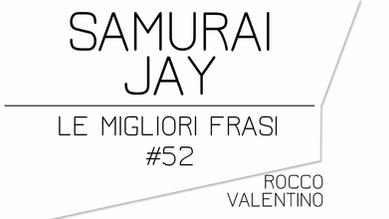 SAMURAI JAY: Le migliori frasi