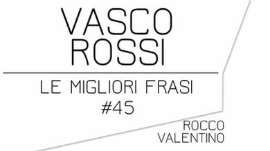 VASCO ROSSI: Le migliori frasi