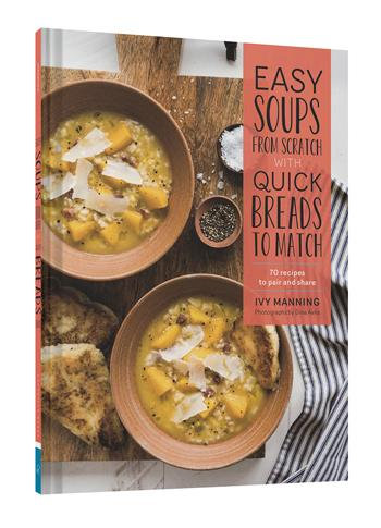 Easy Soups from Scratch with Quick Breads to Match Hardcover Book 70 Recipes