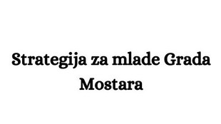 Najava projekta: Unaprijeđenje položaja mladih kroz izradu Strategije za mlade Grada Mostara