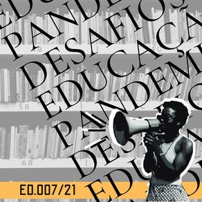 ED 007/21 ETP - Educação em tempo de pandemia: desafios atuais e futuros