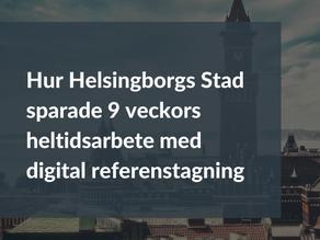 Hur Helsingborgs Stad sparade 9 veckors heltidsarbete med digital referenstagning