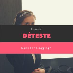 Ce que je déteste dans le blogging